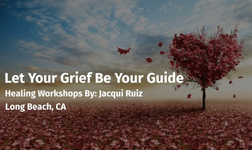 let-your-grief-be-your-guide-long-beach-ca